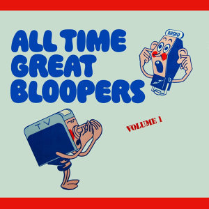 All Time Great Bloopers