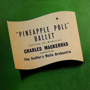 Sir Arthur Sullivan Arr. Mackerras Pineapple Poll