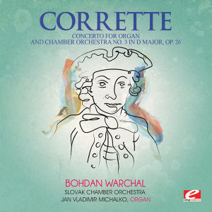 Corrette: Concerto for Organ and Chamber Orchestra No. 3 in D Major, Op. 26 (Digitally Remastered)