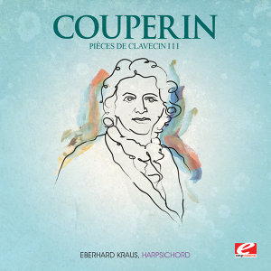 Couperin: Pièces de Clavecin III (Digitally Remastered)
