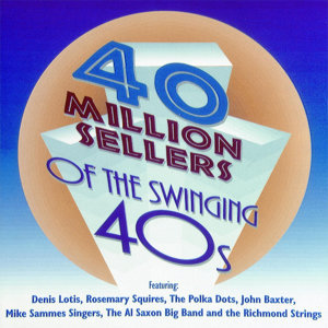 40 Million Sellers Of The Swinging 40s