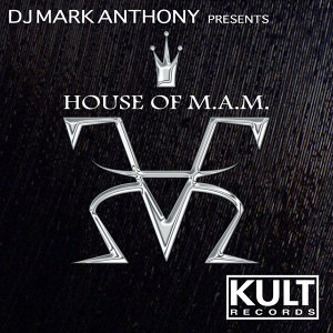 KULT Records Presents: HOUSE OF M.A.M. by DJ MARK ANTHONY (Mixed & Unmixed)