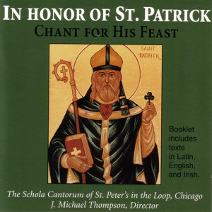 In Honor Of St. Patrick:  Chant For His Feast