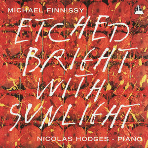 Finnissy: Snowdrift, Poor Stuff, Free Setting, Etched Bright with Sunlight, et al.