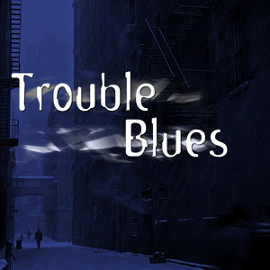 Trouble Blues