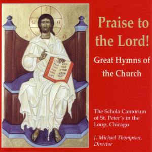 Praise To The Lord! : Great Hymns of the Church