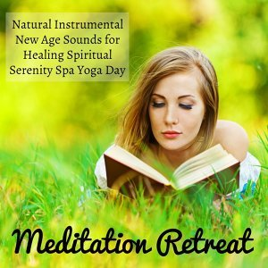 Meditation Retreat - Natural Instrumental New Age Sounds for Healing Spiritual Serenity Spa Yoga Day