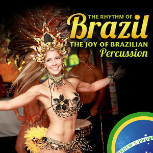 The Rhythm of Brazil. The Joy of the Brazilian Percussion