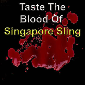 Taste the Blood of Singapore Sling