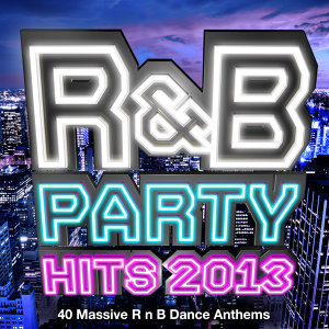R&B Party Hits 2013 - 40 Massive R n B Dance Anthems (R and B)