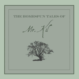 The Homespun Tales of Mr. Kil