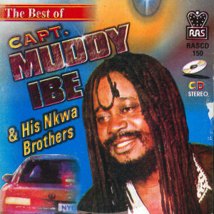 The Best Of Capt. Muddy Ibe & His Nkwa Brothers