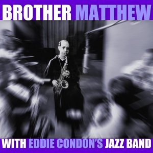 Brother Matthew With Eddie Condon's Jazz Band