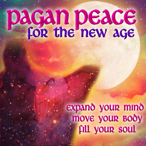 Pagan Peace for the New Age - Expand Your Mind, Move Your Body, Fill Your Soul