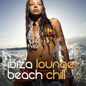Ibiza Lounge: Beach Chill
