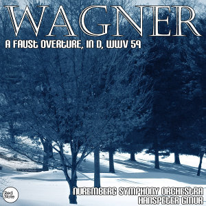 Wagner: A Faust Overture, in D, WWV 59