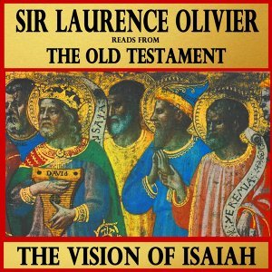 The Vision of Isaiah : Sir Laurence Olivier Reads from The Old Testament