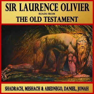 Shadrach, Meshach and Abednego, Daniel, Jonah : Sir Laurence Olivier Reads from The Old Testament