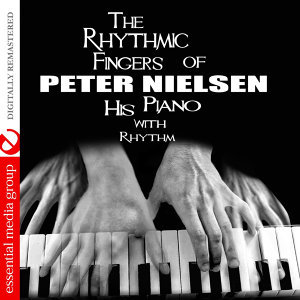 The Rhythmic Fingers Of Peter Nielsen (Digitally Remastered)