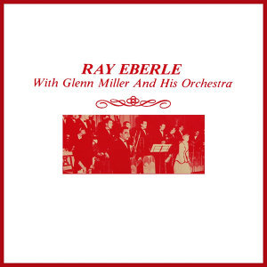 Ray Eberle With Miller And His Orchestra