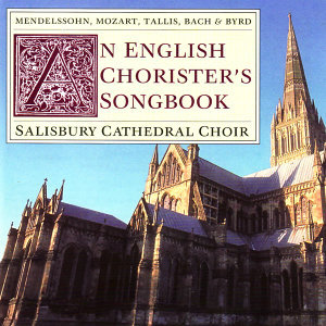Mendelssohn, Mozart, Tallis, Bach, Byrd: An English Chorister's Songbook