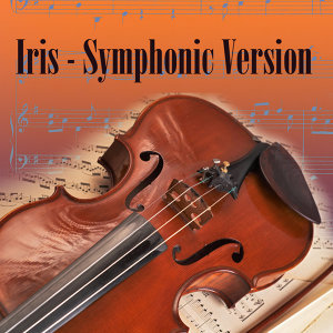 Iris - Symphonic Version (Made Famous by The Goo Goo Dolls)