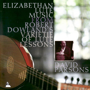 Elizabethan Lute Music From Robert Dowland's Varietie of Lute Lessons