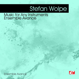 Wolpe: Music for Any Instruments - Ensemble Avance (Digitally Remastered)