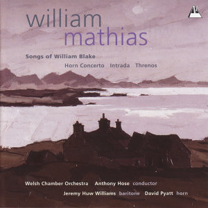 Mathias: Songs of William Blake, Horn Concerto, et al.