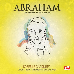 Abraham: Die Blume von Hawaii (The Flower Of Hawaii) (Digitally Remastered)
