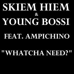 Whatcha Need? (feat. Ampichino) - Single