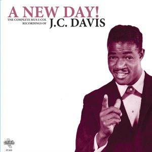 A New Day! The Complete Mus-I-Col Recordings of JC Davis