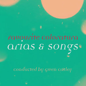 Favourite Coloratura Arias & Songs