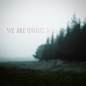 We Are Ghosts II