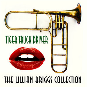 Tiger Truck Driver: The Lillian Briggs Collection