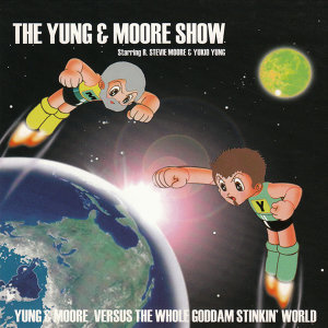 The Yung & Moore Show: Yung & Moore Versus the Whole Goddam Stinkin' World