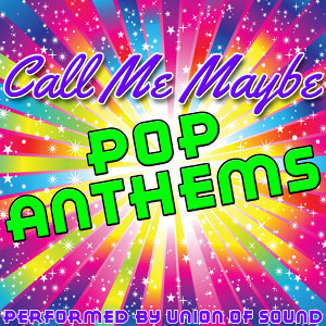 Call Me Maybe: Pop Anthems