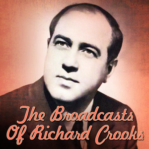 The Broadcasts Of Richard Crooks