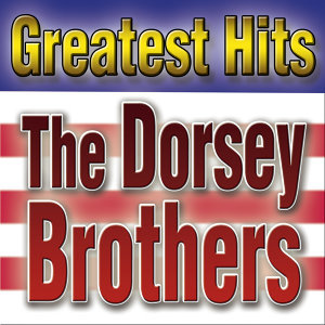 Greatest Hits Dorsey Brothers