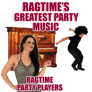 Ragtime's Greatest Party Music