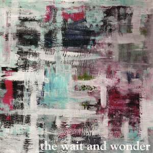 The Wait and the Wonder