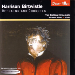 Harrison Birtwistle: Refrains and Choruses