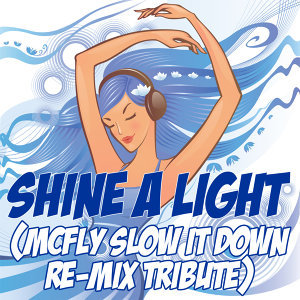 Shine A Light (McFly Slow It Down Re-Mix Tribute)