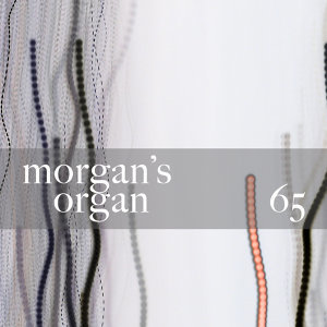 Morgan's Organ 65