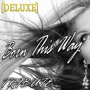 Born This Way (Lady GaGa Tribute) - DELUXE