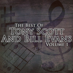 The Best Of Tony Scott and Bill Evans Volume 1