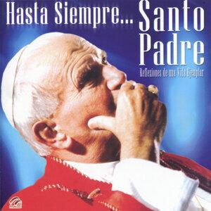 Hasta Siempre...Santo Padre - Reflexiones de una Vida Ejemplar
