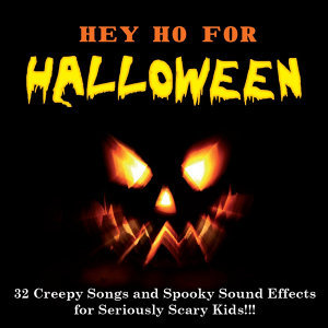"""Hey Ho for HALLOWEEN"" – 32 Creepy Songs and Spooky Sound Effects for Seriously Scary Kids!!!"