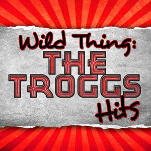 Wild Thing: The Troggs Hits (Rerecorded)