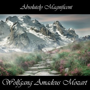 Absolutely Magnificent Wolfgang Amadeus Mozart